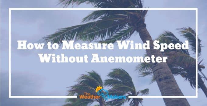 How to Measure Wind Speed Without Anemometer