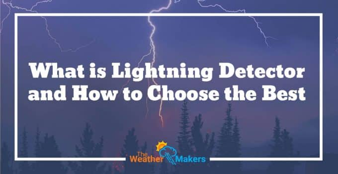 What is Lightning Detector and How to Choose the Best