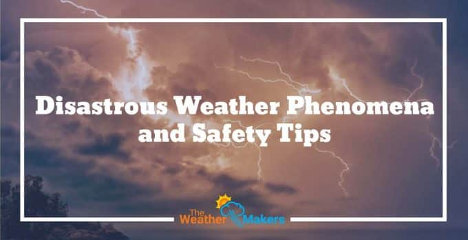 disastrous weather phenomena and safety tips to save your life